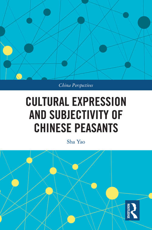 Cultural Expression and Subjectivity of Chinese Peasants (China Perspectives)