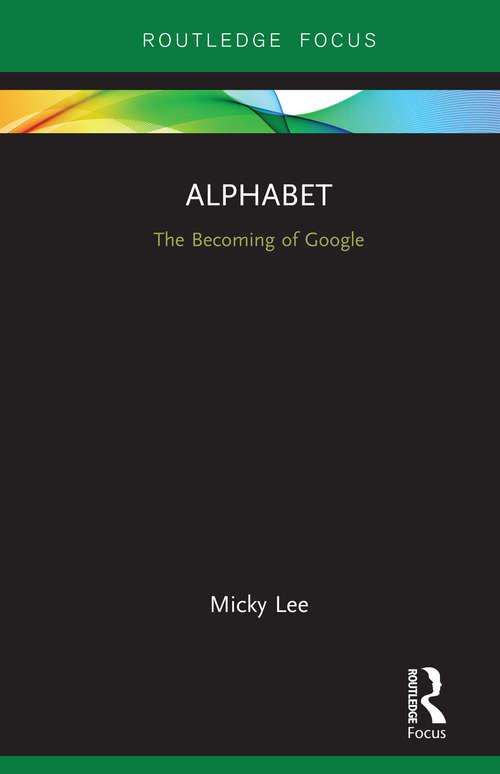 Alphabet: The Becoming of Google (Global Media Giants)