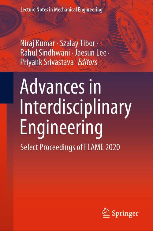 Advances in Interdisciplinary Engineering: Select Proceedings of FLAME 2020 (Lecture Notes in Mechanical Engineering)