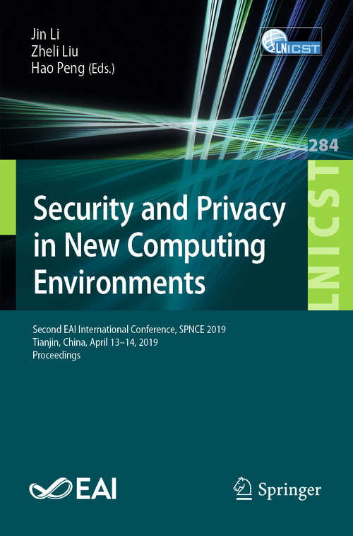 Security and Privacy in New Computing Environments: Second EAI International Conference, SPNCE 2019, Tianjin, China, April 13–14, 2019, Proceedings (Lecture Notes of the Institute for Computer Sciences, Social Informatics and Telecommunications Engineering #284)