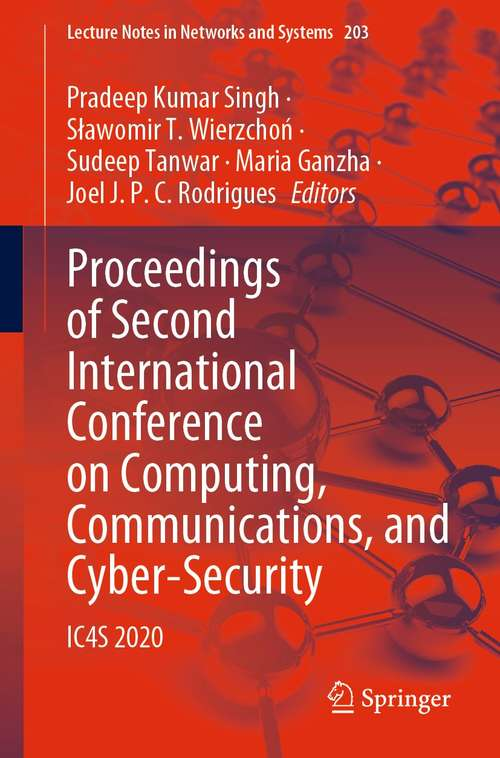 Proceedings of Second International Conference on Computing, Communications, and Cyber-Security: IC4S 2020 (Lecture Notes in Networks and Systems #203)