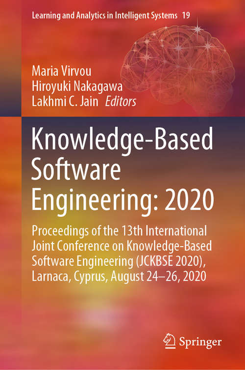 Knowledge-Based Software Engineering: Proceedings of the 13th International Joint Conference on Knowledge-Based Software Engineering (JCKBSE 2020), Larnaca, Cyprus, August 24-26, 2020 (Learning and Analytics in Intelligent Systems #19)