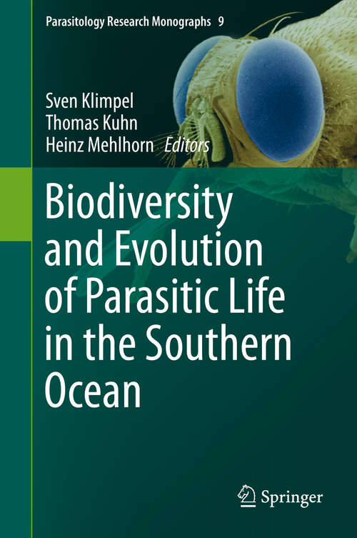 Biodiversity and Evolution of Parasitic Life in the Southern Ocean (Parasitology Research Monographs #9)