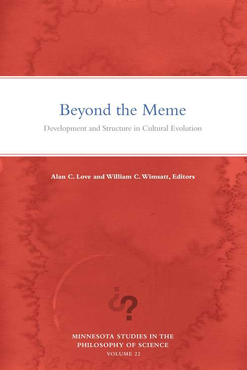 Beyond the Meme: Development and Structure in Cultural Evolution (Minnesota Studies in the Philosophy of Science #22)