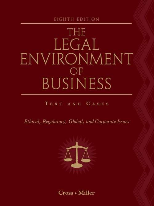 The Legal Environment of Business Text and Cases: Ethical, Regulatory, Global, and Corporate Issues