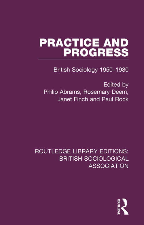 Practice and Progress: British Sociology 1950-1980 (Routledge Library Editions: British Sociological Association #1)