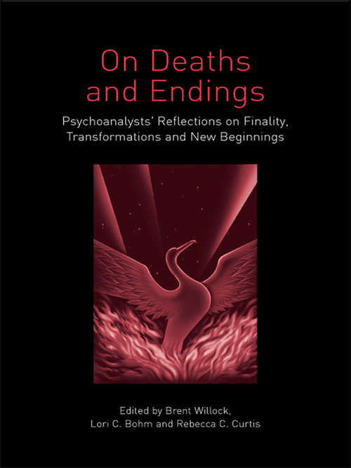 On Deaths and Endings: Psychoanalysts' Reflections on Finality, Transformations and New Beginnings