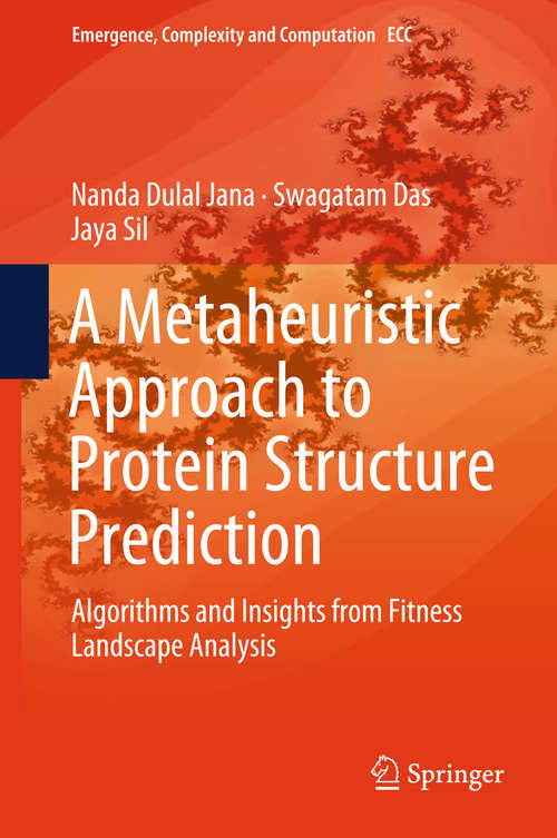 A Metaheuristic Approach to Protein Structure Prediction: Algorithms And Insights From Fitness Landscape Analysis (Emergence, Complexity And Computation Ser. #31)