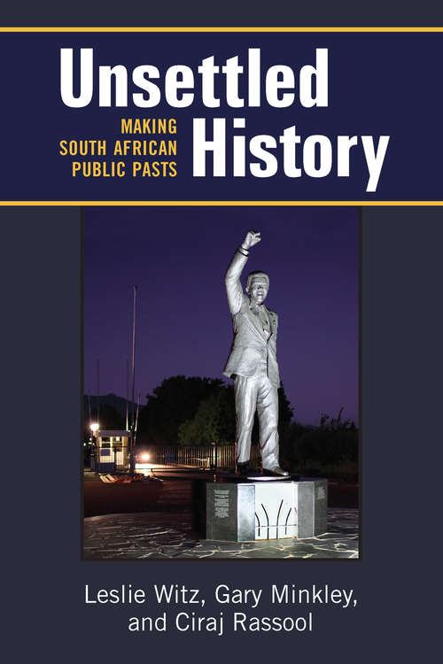 Unsettled History: Making South African Public Pasts