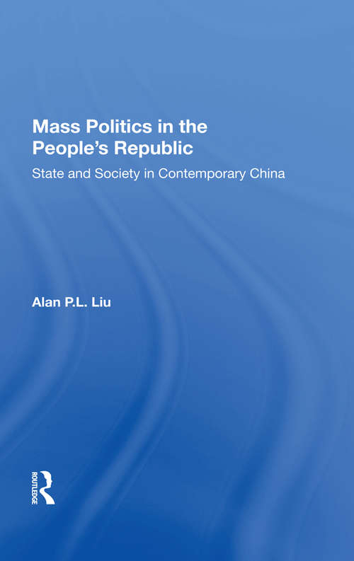 Mass Politics In The People's Republic: State And Society In Contemporary China
