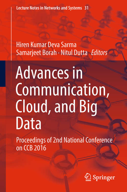 Advances in Communication, Cloud, and Big Data: Proceedings of 2nd National Conference on CCB 2016 (Lecture Notes in Networks and Systems #31)
