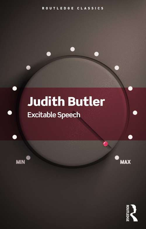Excitable Speech: A Politics of the Performative (Routledge Classics)