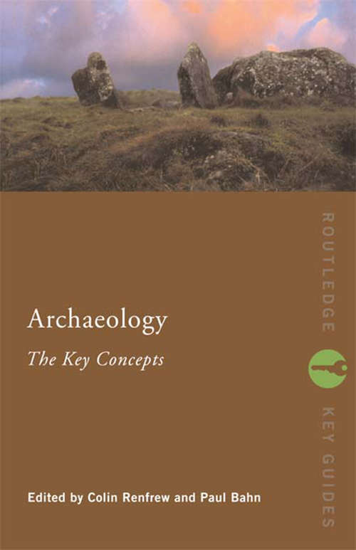 Archaeology: Theories, Methods, And Practice (Routledge Key Guides)