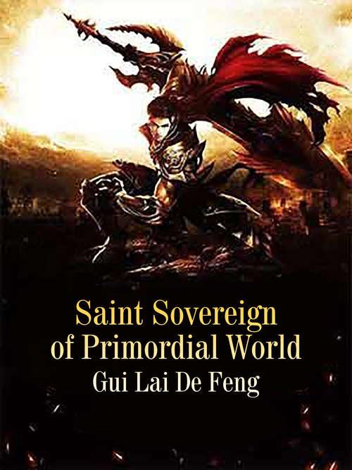 Saint Sovereign of Primordial World: Volume 3 (Volume 3 #3)