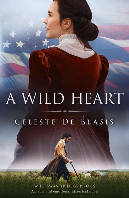 A Wild Heart: An epic and emotional historical novel (Wild Swan Trilogy Ser. #Vol. 2)