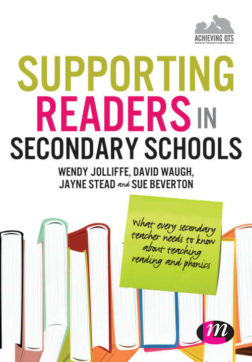 Supporting Readers in Secondary Schools: What every secondary teacher needs to know about teaching reading and phonics (Achieving QTS Series)