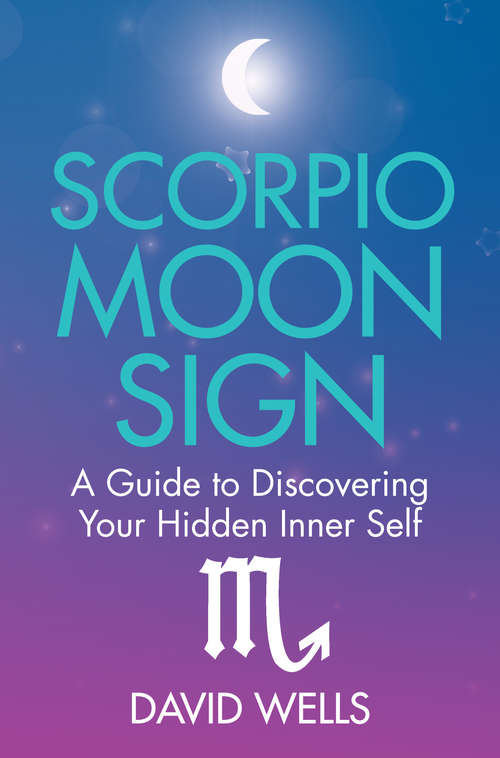 Scorpio Moon Sign: A Guide to Discovering Your Hidden Inner Self