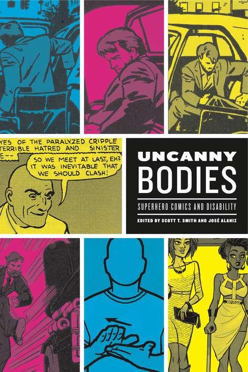 Uncanny Bodies: Superhero Comics and Disability (Graphic Medicine #18)