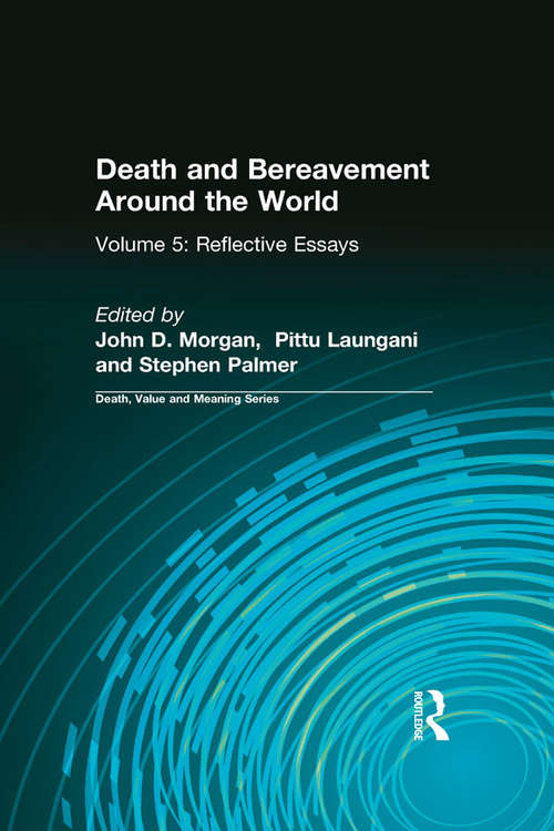 Death and Bereavement Around the World: Reflective Essays: Volume 5 (Death, Value, And Meaning Ser.)