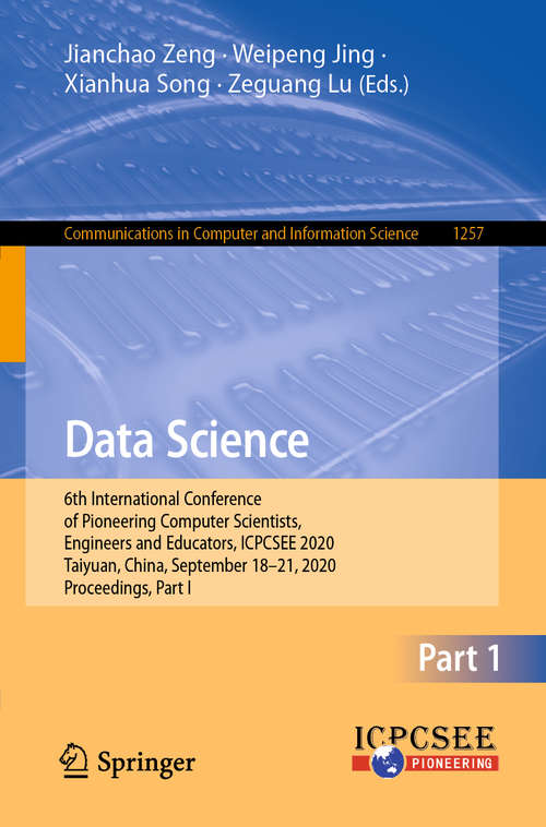 Data Science: 6th International Conference of Pioneering Computer Scientists, Engineers and Educators, ICPCSEE 2020, Taiyuan, China, September 18-21, 2020, Proceedings, Part I (Communications in Computer and Information Science #1257)