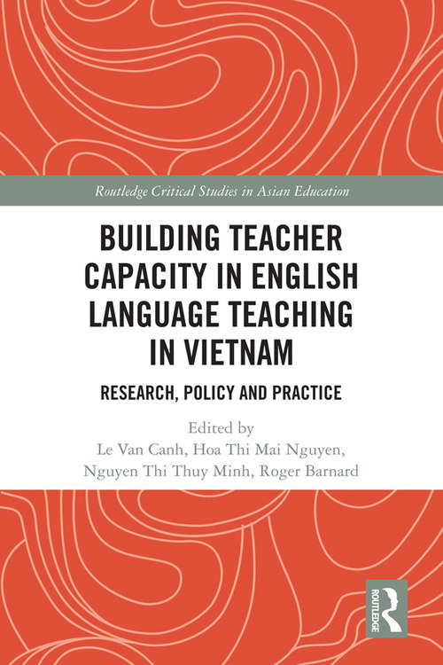 Building Teacher Capacity in English Language Teaching in Vietnam: Research, Policy and Practice (Routledge Critical Studies in Asian Education)
