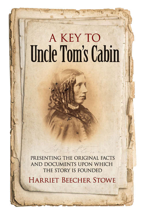 A Key to Uncle Tom's Cabin: Presenting the Original Facts and Documents Upon Which the Story Is Founded (History Of The United States Ser.)