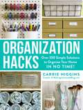 Organization Hacks: Over 350 Simple Solutions to Organize Your Home in No Time! (Hacks)