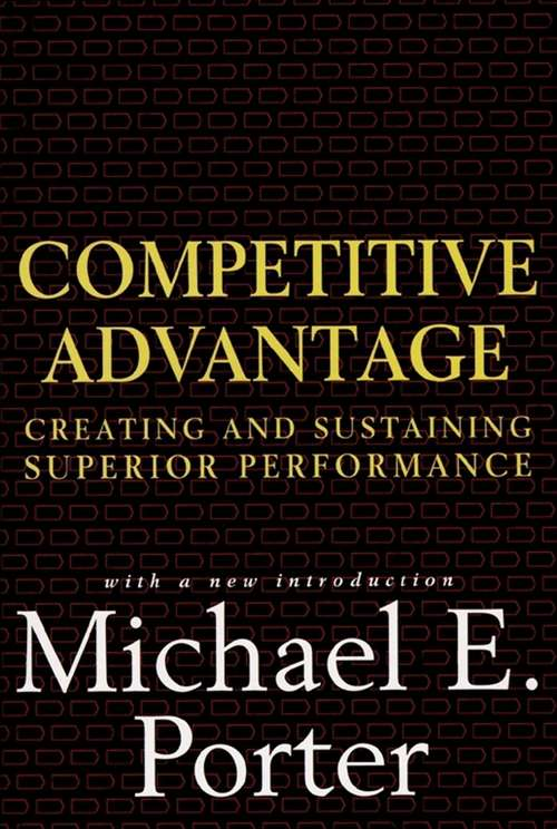 Competitive Advantage: Creating and Sustaining Superior Performance (Review Book Ser.)