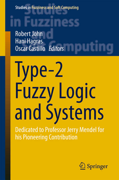Type-2 Fuzzy Logic and Systems: Dedicated to Professor Jerry Mendel for his Pioneering Contribution (Studies in Fuzziness and Soft Computing #362)