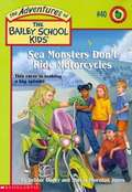 Sea Monsters Don't Ride Motorcycles (The Adventures of the Bailey School Kids #40)