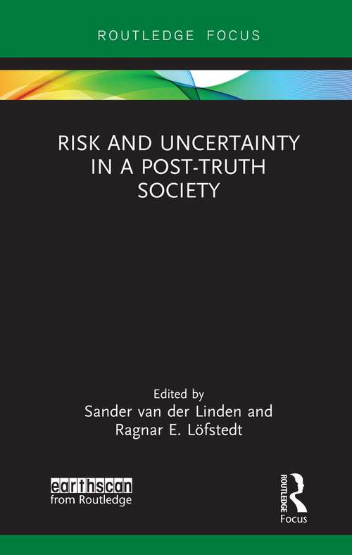 Risk and Uncertainty in a Post-Truth Society (Earthscan Risk in Society)