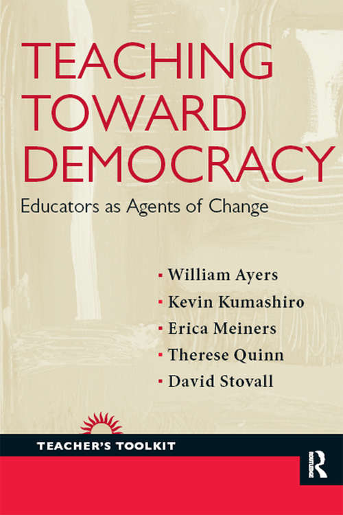 Teaching Toward Democracy: Educators as Agents of Change (Teacher's Toolkit Ser.)