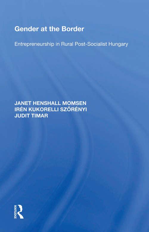 Gender at the Border: Entrepreneurship in Rural Post-Socialist Hungary (Border Regions Ser.)