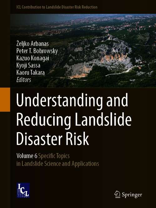 Understanding and Reducing Landslide Disaster Risk: Volume 6 Specific Topics in Landslide Science and Applications (ICL Contribution to Landslide Disaster Risk Reduction)