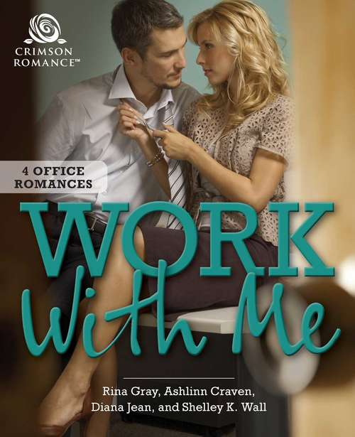 Work With Me: 4 Office Romances