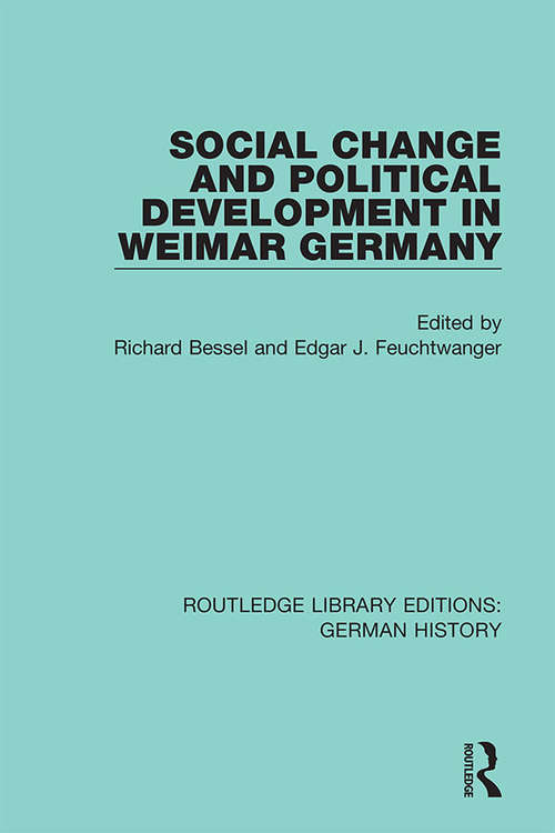 Social Change and Political Development in Weimar Germany (Routledge Library Editions: German History #3)