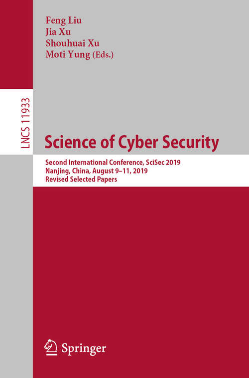 Science of Cyber Security: Second International Conference, SciSec 2019, Nanjing, China, August 9–11, 2019, Revised Selected Papers (Lecture Notes in Computer Science #11933)
