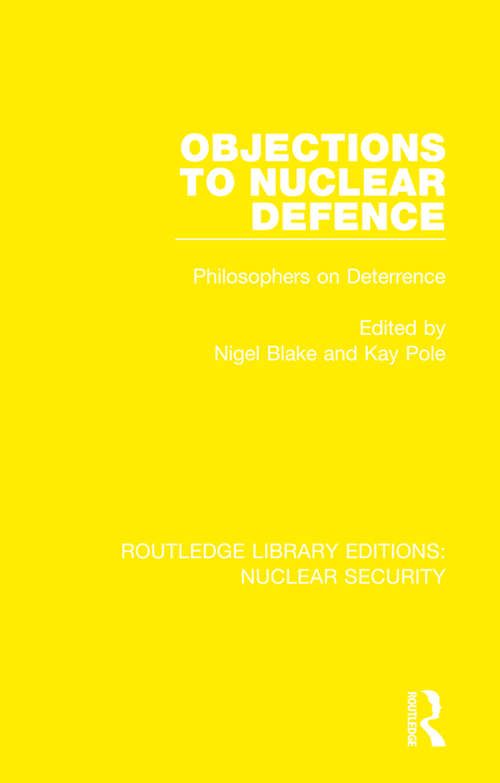 Objections to Nuclear Defence: Philosophers on Deterrence (Routledge Library Editions: Nuclear Security)