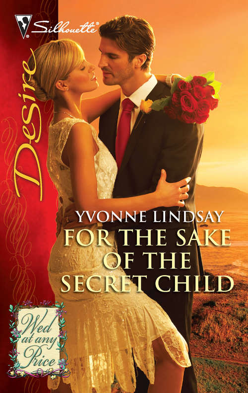 For the Sake of the Secret Child: Marriage - For The Sake Of The Secret Child (Wed at Any Price #2044)