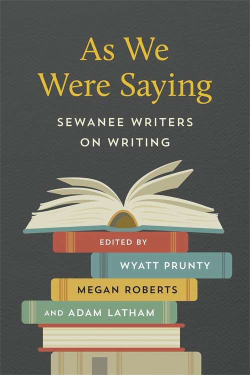 As We Were Saying: Sewanee Writers on Writing