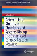 Deterministic Kinetics in Chemistry and Systems Biology