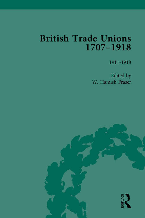 British Trade Unions, 1707-1918, Part II, Volume 8: 1912-1918
