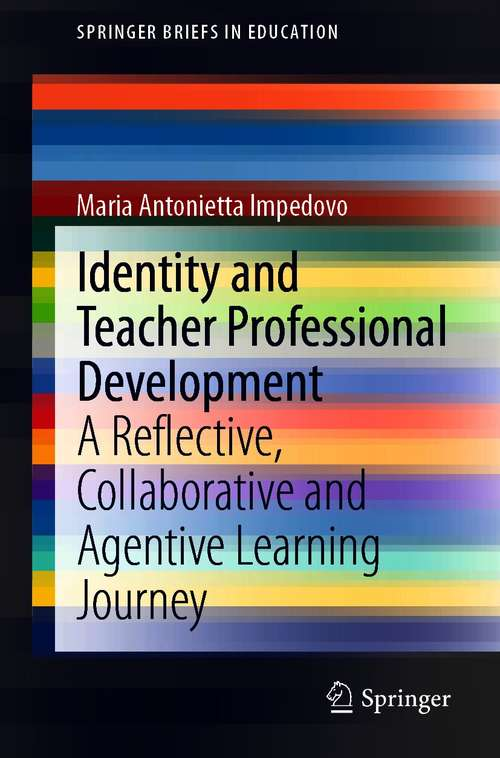 Identity and Teacher Professional Development: A Reflective, Collaborative and Agentive Learning Journey (SpringerBriefs in Education)