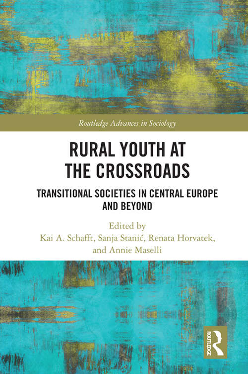 Rural Youth at the Crossroads: Transitional Societies in Central Europe and Beyond (Routledge Advances in Sociology)