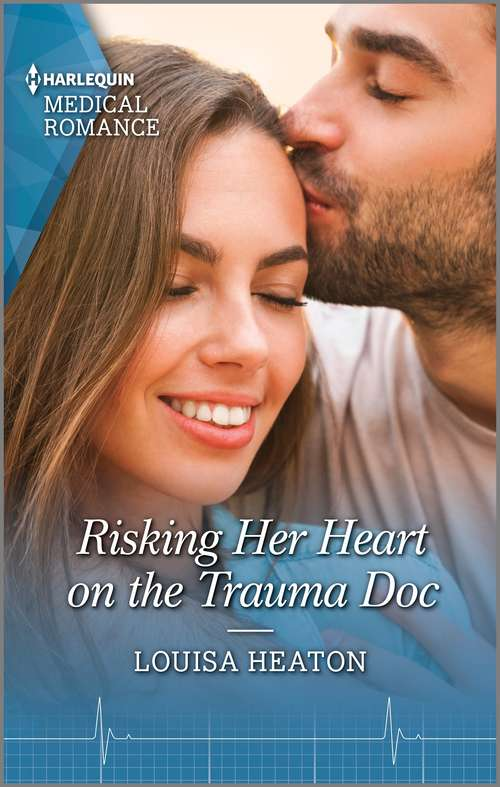 Risking Her Heart on the Trauma Doc: Risking Her Heart On The Trauma Doc / The Gp's Secret Baby Wish (Mills And Boon Medical Ser.)