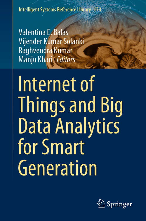 Internet of Things and Big Data Analytics for Smart Generation (Intelligent Systems Reference Library #154)