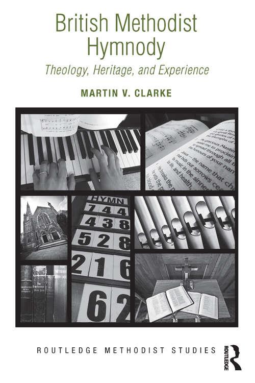 British Methodist Hymnody: Theology, Heritage, and Experience (Routledge Methodist Studies Series)