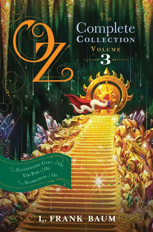Oz, the Complete Collection, Volume 3: The Patchwork Girl of Oz; Tik-Tok of Oz; The Scarecrow of Oz (The Land of Oz #7, 8, 9)