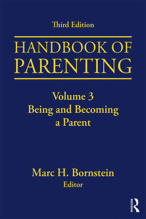 Handbook of Parenting: Volume 3: Being and Becoming a Parent, Third Edition