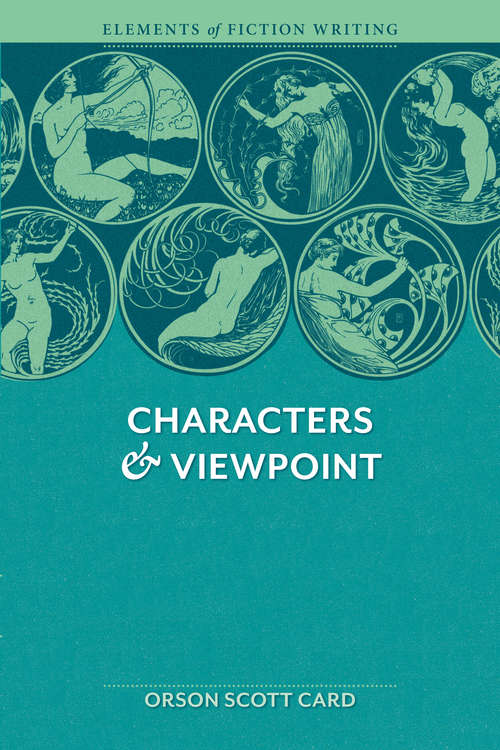 Characters & Viewpoint: Proven advice and timeless techniques for creating compelling characters by an a ward-winning author (Elements Of Fiction Writing Ser.)